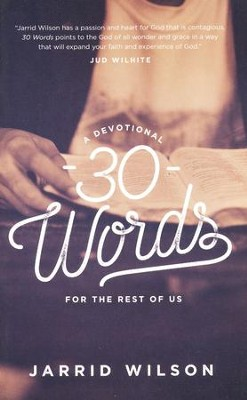 30 Words Second Edition: A Devotional for the Rest of Us  -     By: Jarrid Wilson