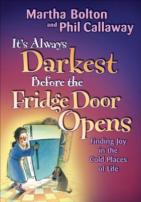 It's Always Darkest Before the Fridge Door Opens: Finding Joy in the Cold Places of Life - eBook  -     By: Martha Bolton, Phil Callaway