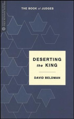 Deserting the King: The Book of Judges--Transformative Word Series  -     By: David Beldman