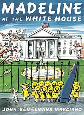Madeline at the White House  -     By: John Bemelmans Marciano