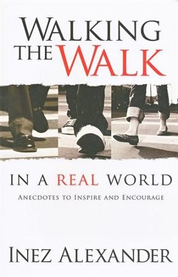 Walking The Walk: In A Real World: Anecdotes To Inspire and Encourage  -     By: Inex Alexander