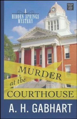 Murder at the Courthouse: A Hidden Springs Mystery, Large Print  -     By: A.H. Gabhart
