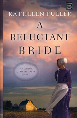 A Reluctant Bride: An Amish of Birch Creek Novel, Large Print  -     By: Kathleen Fuller