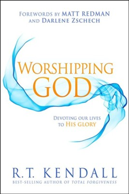 Worshipping God: Devoting Our Lives to His Glory  -     By: R.T. Kendall