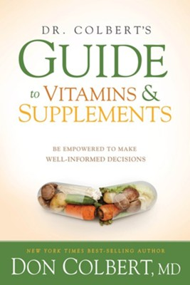 Dr. Colbert's Guide to Vitamins and Supplements: Be Empowered to Make Well-Informed Decisions  -     By: Don Colbert M.D.