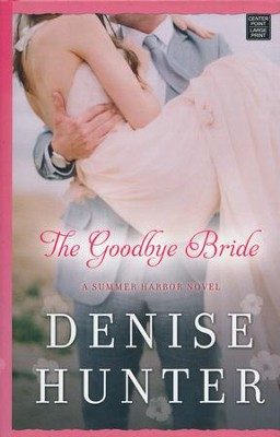 The Goodbye Bride: A Summer Harbor Novel, Large Print  -     By: Denise Hunter