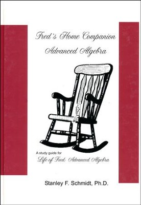 Fred's Home Companion Advanced Algebra  -     By: Stanley F. Schmidt Ph.D.