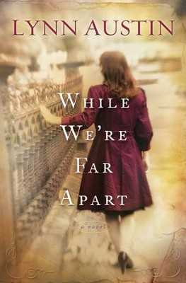 While We're Far Apart - eBook  -     By: Lynn Austin