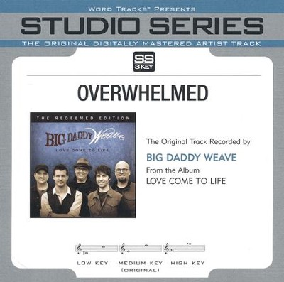 Overwhelmed   -     By: Big Daddy Weave