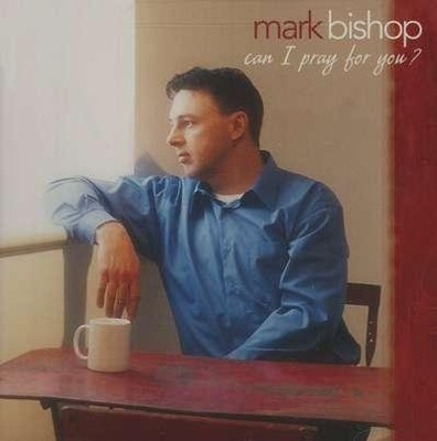 Can I Pray For You? CD   -     By: Mark Bishop
