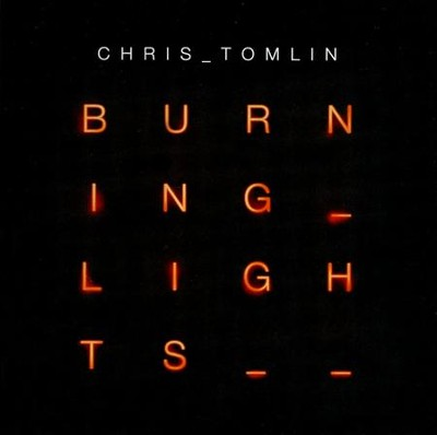 Burning Lights, CD   -     By: Chris Tomlin