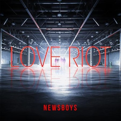 Love Riot   -     By: Newsboys