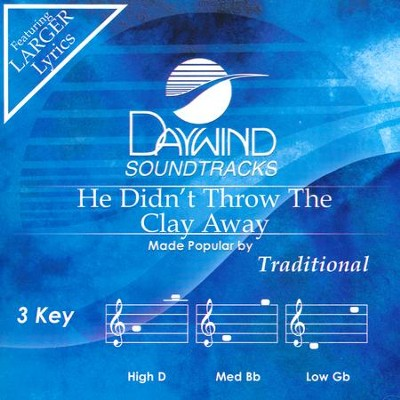 He Didn't Throw the Clay Away, Accompaniment CD   -