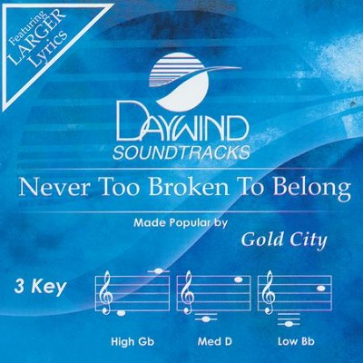 Never Too Broken To Belong, Accompaniment CD   -     By: Gold City