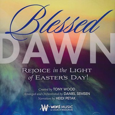 Blessed Dawn: Rejoice in the Light of Easter's Day (Listening CD)  -     By: Tony Wood, Daniel Semsen, Heidi Petak