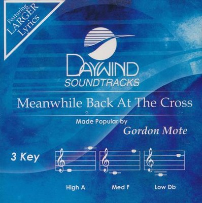 Meanwhile Back At The Cross, Accompaniment CD   -     By: Gordon Mote