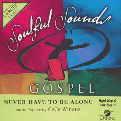 Never Have To Be Alone, Accompaniment Track  -     By: CeCe Winans