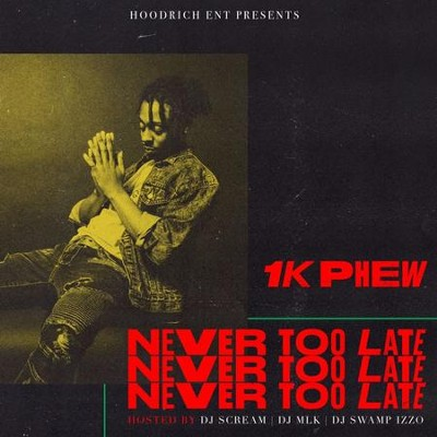 Never Too Late  -     By: 1K Phew
