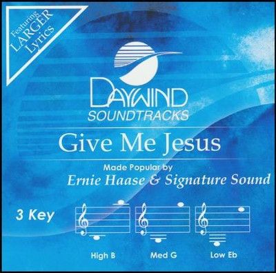 Give Me Jesus, Accompaniment Track  -     By: Ernie Haase & Signature Sound
