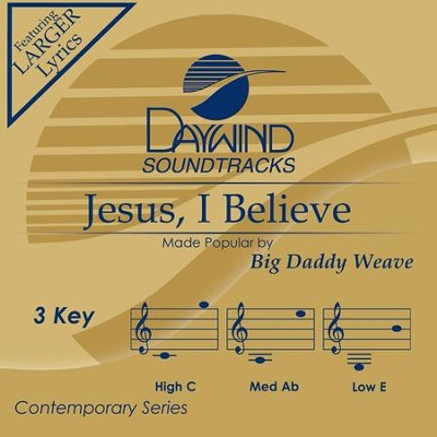 Jesus I Believe, Accompaniment Track  -     By: Big Daddy Weave