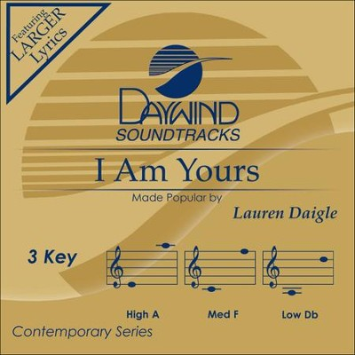 I Am Yours, Accompaniment Track  -     By: Lauren Daigle
