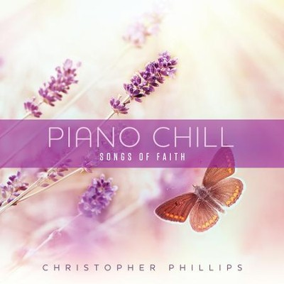 Piano Chill: Songs of Faith   -     By: Christopher Phillips