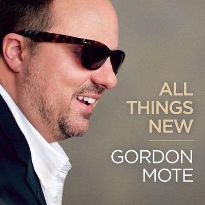 All Things New   -     By: Gordon Mote