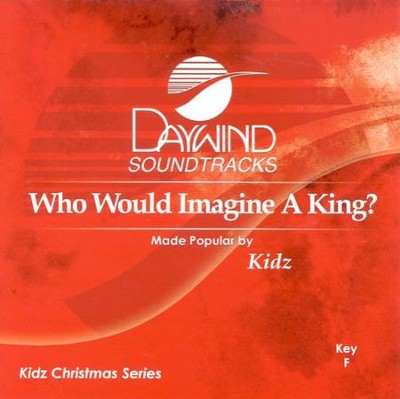 Who Would Imagine A King? Accompaniment CD   -     By: Kidz