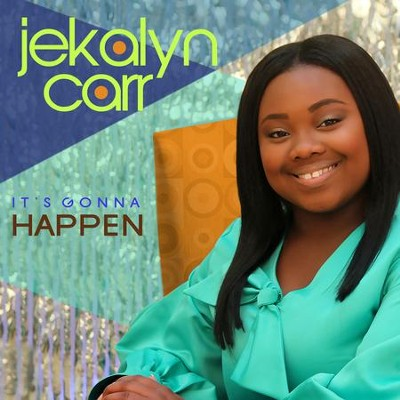 It's Gonna Happen   -     By: Jekalyn Carr