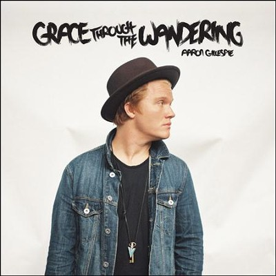 Grace Through the Wandering   -     By: Aaron Gillespie