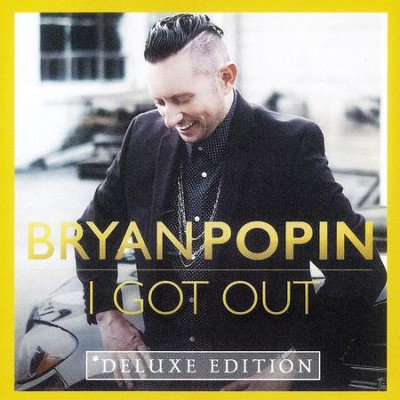 I Got Out, Deluxe Edition   -     By: Bryan Popin