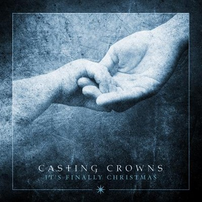It's Finally Christmas   -     By: Casting Crowns