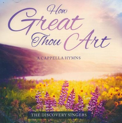 How Great Thou Art - A Cappella Hymns   -     By: Discovery House Singers