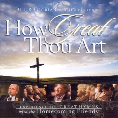 How Great Thou Art CD  -     By: Bill Gaither, Gloria Gaither, Homecoming Friends