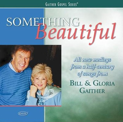 Something Beautiful CD   -     By: Bill Gaither, Gloria Gaither, Homecoming Friends