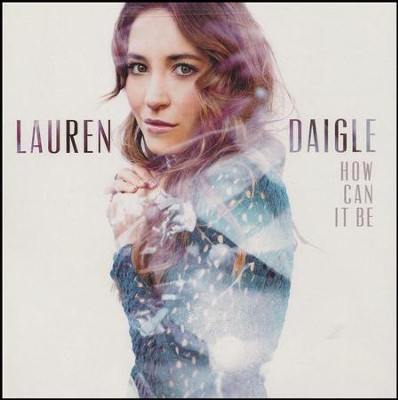 How Can It Be, CD   -     By: Lauren Daigle