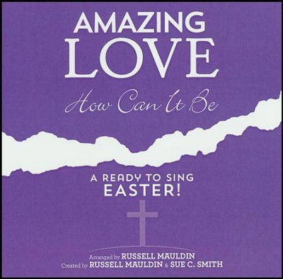 Amazing Love How Can It Be: A Ready to Sing Easter (Listening CD)  -     By: Russell Mauldin