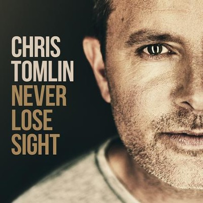 Never Lose Sight   -     By: Chris Tomlin