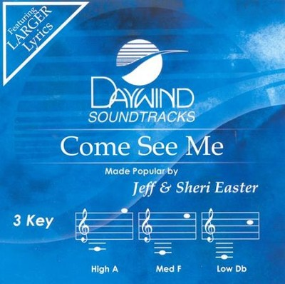 Come See Me, Accompaniment CD   -     By: Jeff Easter, Sheri Easter