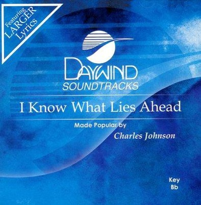 I Know What Lies Ahead, Accompaniment CD   -     By: Charles Johnson