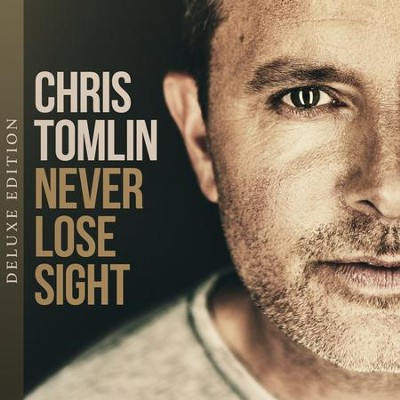 Never Lose Sight, Deluxe Edition   -     By: Chris Tomlin