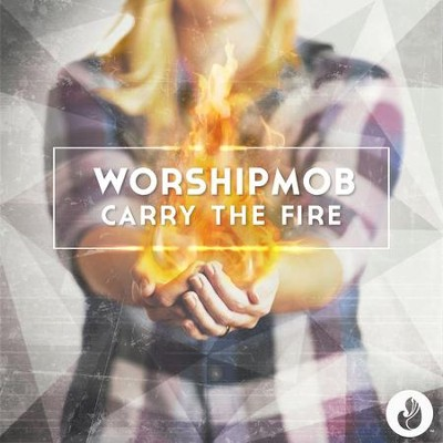 Carry the Fire   -     By: WorshipMob