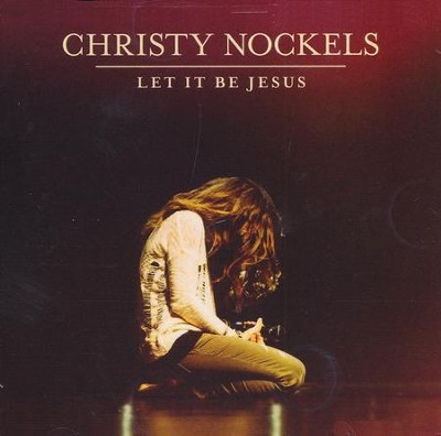 Let It Be Jesus (Live in Atlanta, GA/2015)   -     By: Christy Nockels