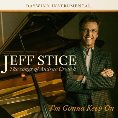 I'm Gonna Keep On: The Songs of Andrae Crouch   -     By: Jeff Stice