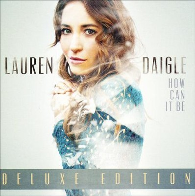 How Can It Be, Deluxe Edition   -     By: Lauren Daigle