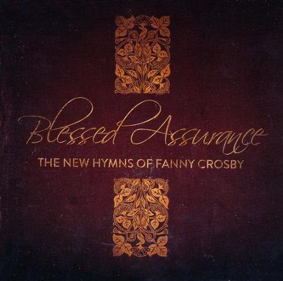 Blessed Assurance: The New Hymns of Fanny Crosby   -     By: Various Artists
