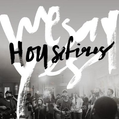 We Say Yes   -     By: Housefires