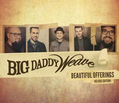 Beautiful Offerings, Deluxe Edition   -     By: Big Daddy Weave