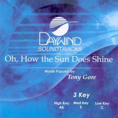 Oh, How The Sun Does Shine, Accompaniment CD   -     By: Tony Gore