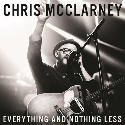 Everything and Nothing Less (Live in Sacramento, CA/2015)  -     By: Chris McClarney